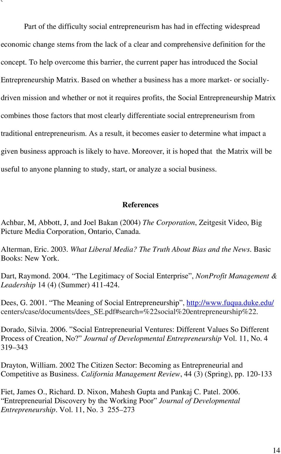 Based on whether a business has a more market- or sociallydriven mission and whether or not it requires profits, the Social Entrepreneurship Matrix combines those factors that most clearly