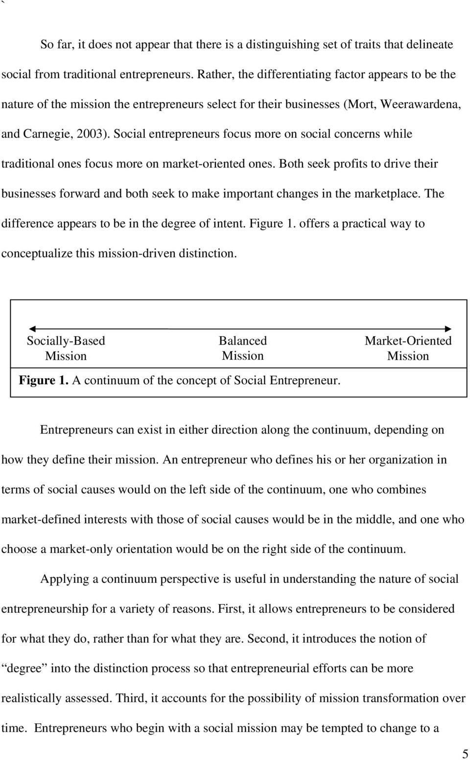 Social entrepreneurs focus more on social concerns while traditional ones focus more on market-oriented ones.