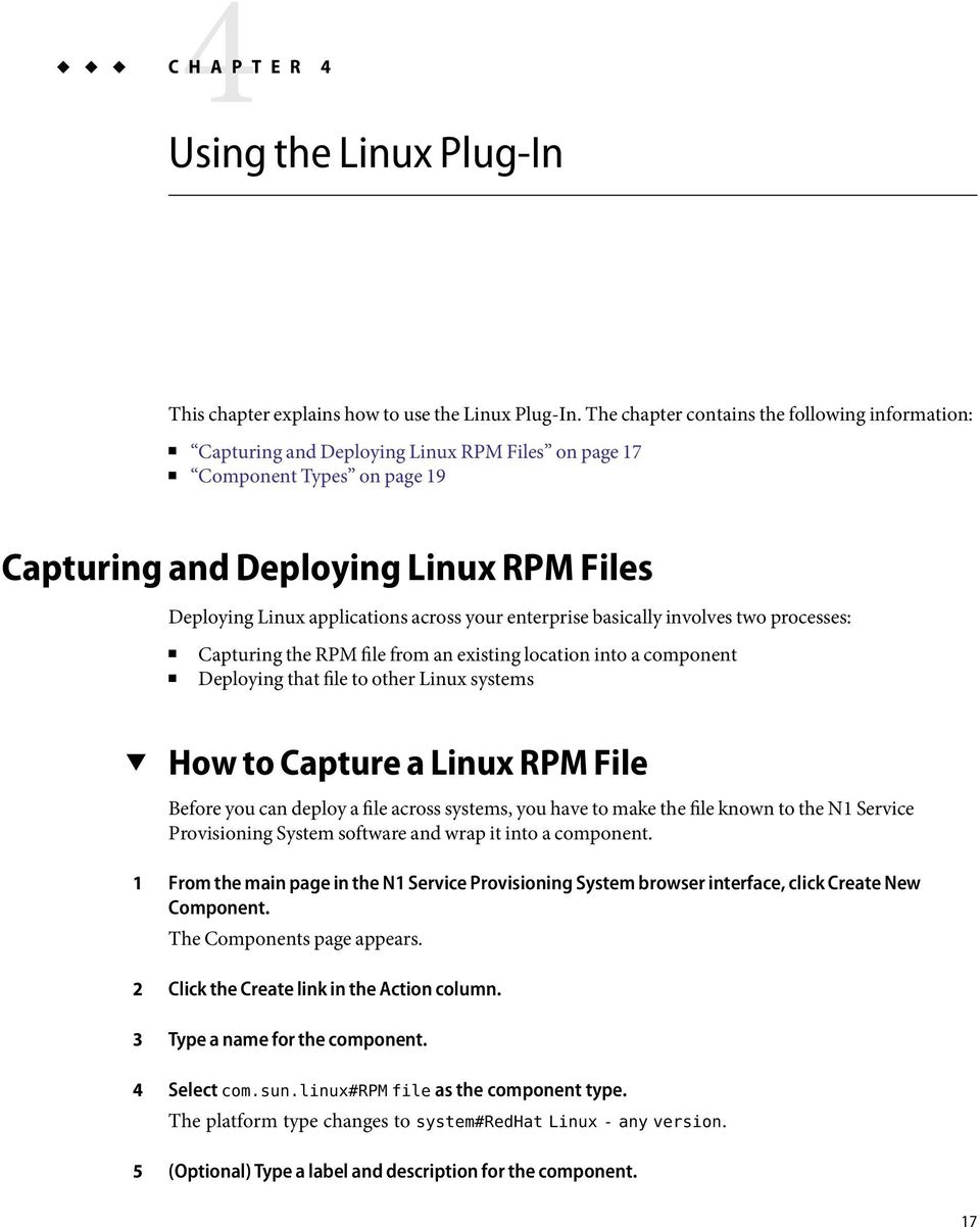 across your enterprise basically involves two processes: Capturing the RPM file from an existing location into a component Deploying that file to other Linux systems 1 2 3 4 5 How to Capture a Linux