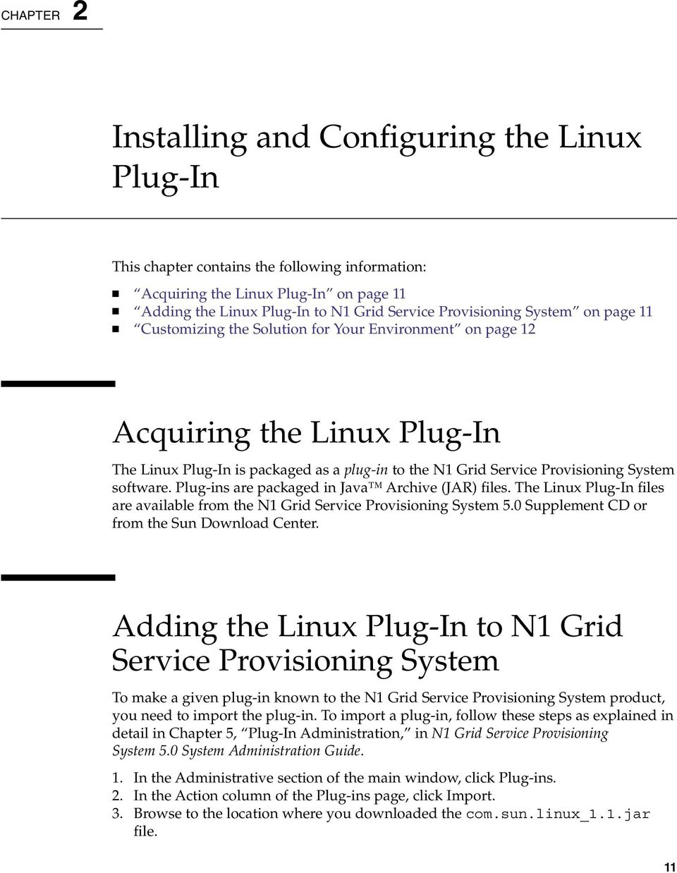 Plug-ins are packaged in Java Archive (JAR) files. The Linux Plug-In files are available from the N1 Grid Service Provisioning System 5.0 Supplement CD or from the Sun Download Center.