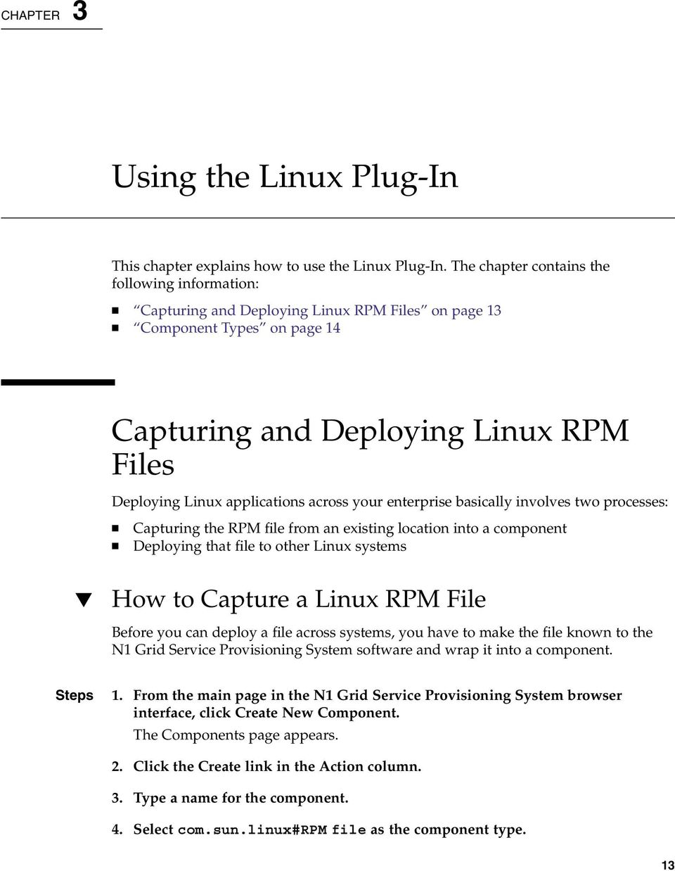 across your enterprise basically involves two processes: Capturing the RPM file from an existing location into a component Deploying that file to other Linux systems How to Capture a Linux RPM File