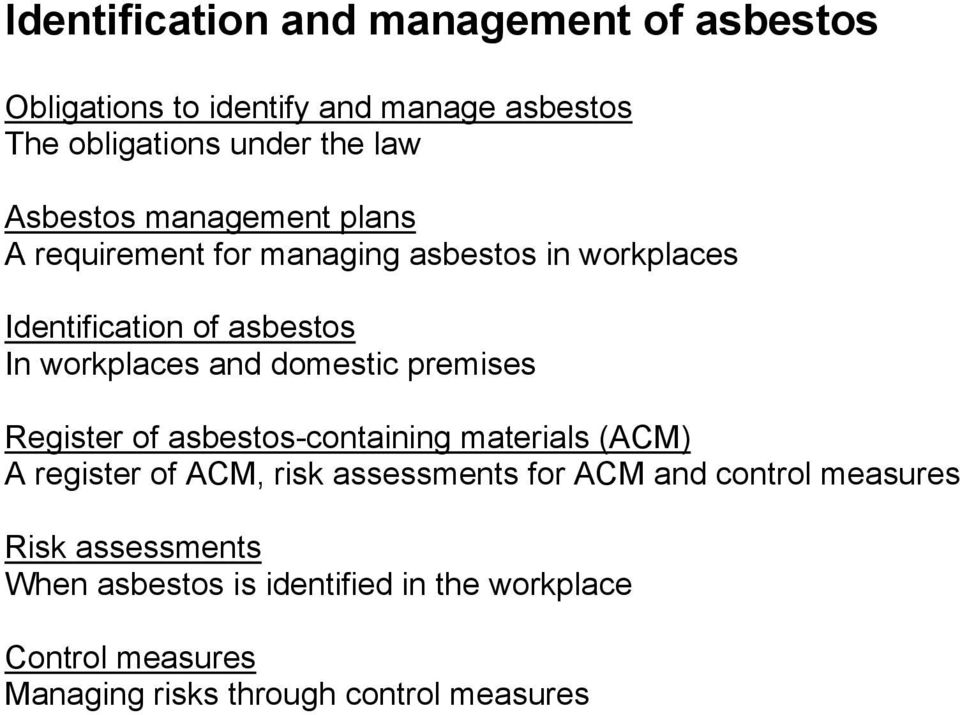 domestic premises Register of asbestos-containing materials (ACM) A register of ACM, risk assessments for ACM and control