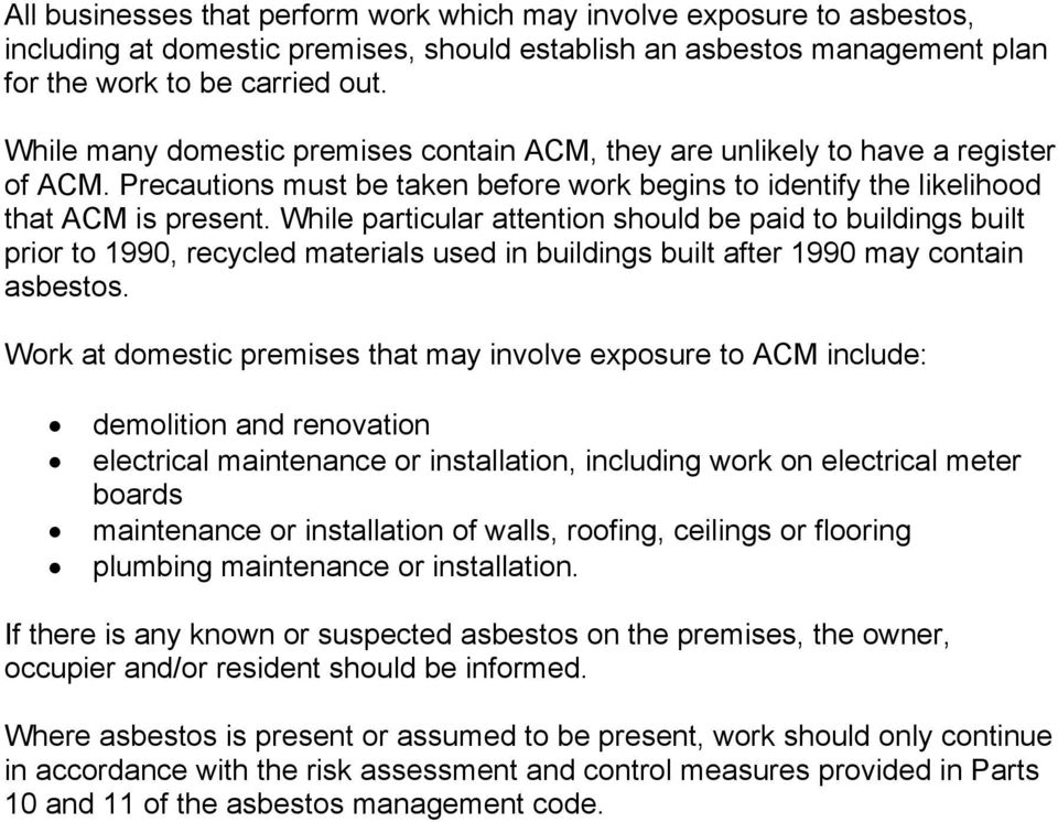 While particular attention should be paid to buildings built prior to 1990, recycled materials used in buildings built after 1990 may contain asbestos.