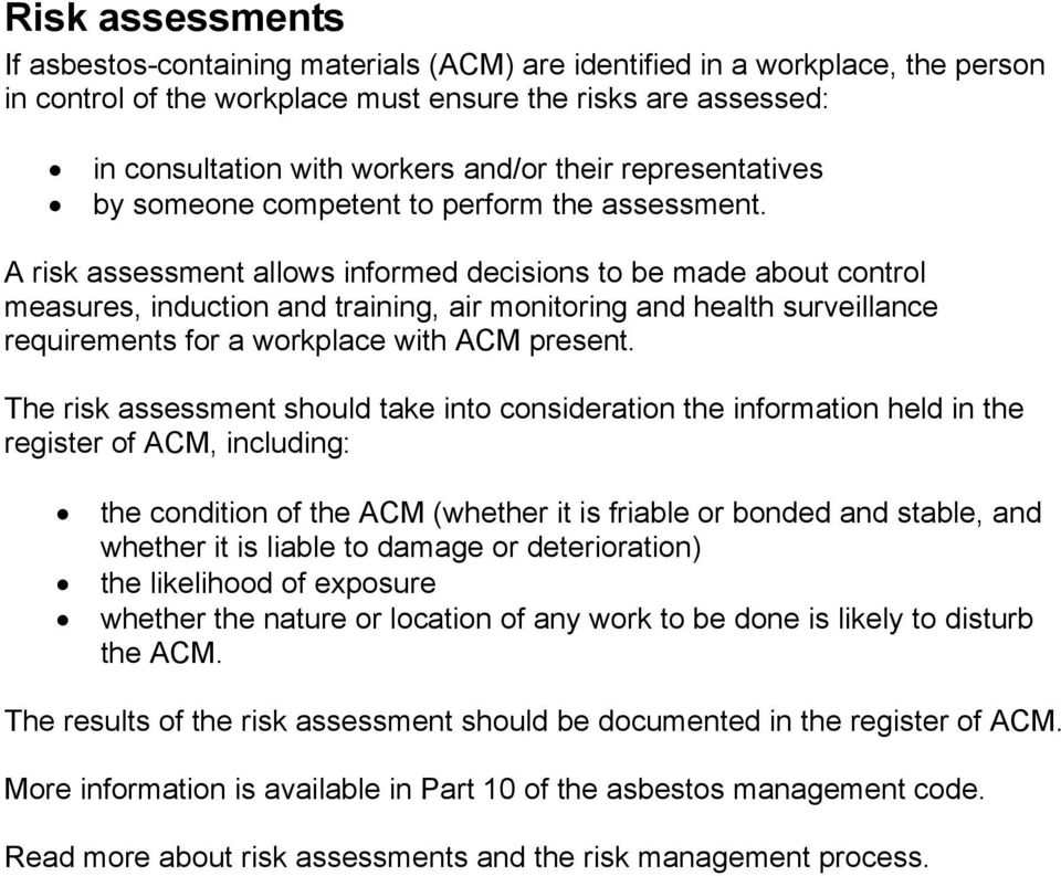 A risk assessment allows informed decisions to be made about control measures, induction and training, air monitoring and health surveillance requirements for a workplace with ACM present.