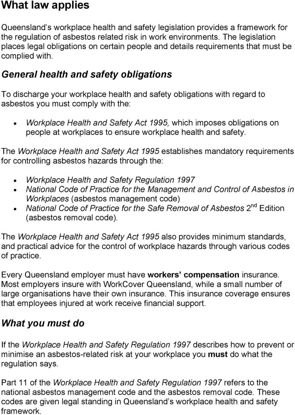General health and safety obligations To discharge your workplace health and safety obligations with regard to asbestos you must comply with the: Workplace Health and Safety Act 1995, which imposes