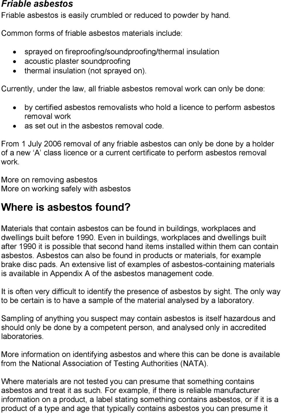 Currently, under the law, all friable asbestos removal work can only be done: by certified asbestos removalists who hold a licence to perform asbestos removal work as set out in the asbestos removal