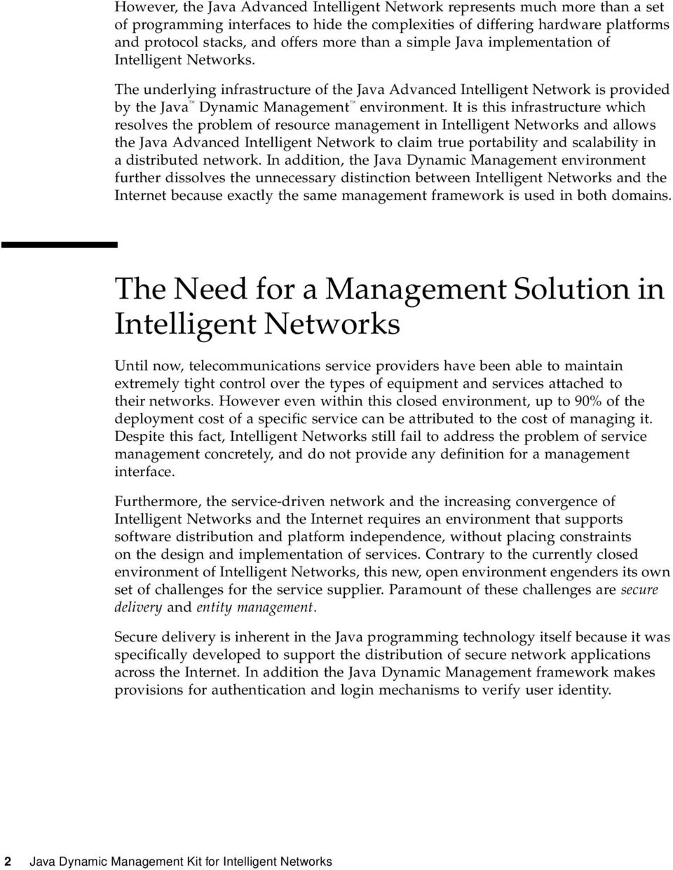It is this infrastructure which resolves the problem of resource management in Intelligent Networks and allows the Java Advanced Intelligent Network to claim true portability and scalability in a