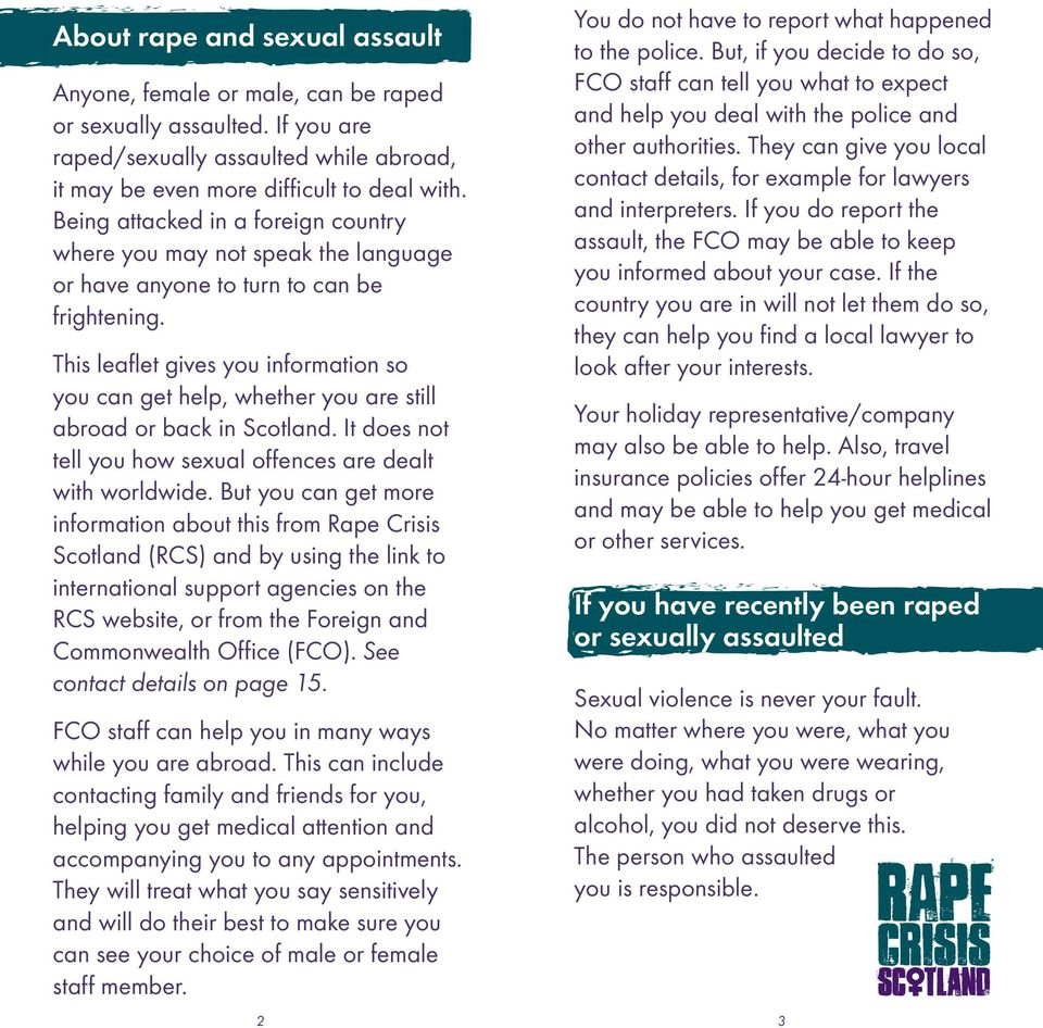 This leaflet gives you information so you can get help, whether you are still abroad or back in Scotland. It does not tell you how sexual offences are dealt with worldwide.