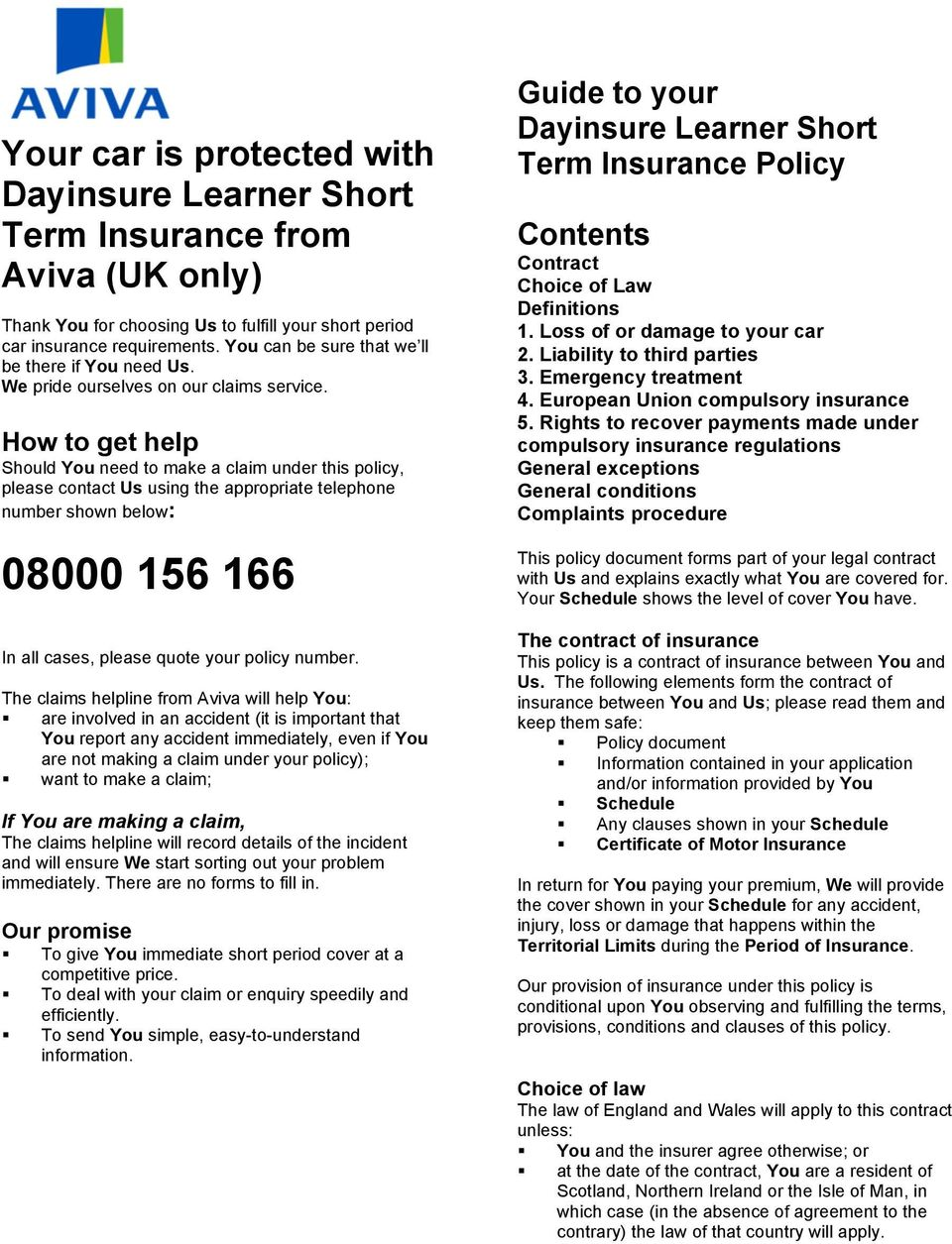 How to get help Should You need to make a claim under this policy, please contact Us using the appropriate telephone number shown below: 08000 156 166 In all cases, please quote your policy number.