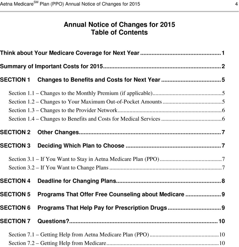 .. 5 Section 1.3 Changes to the Provider Network... 6 Section 1.4 Changes to Benefits and Costs for Medical Services... 6 SECTION 2 Other Changes... 7 SECTION 3 Deciding Which Plan to Choose.