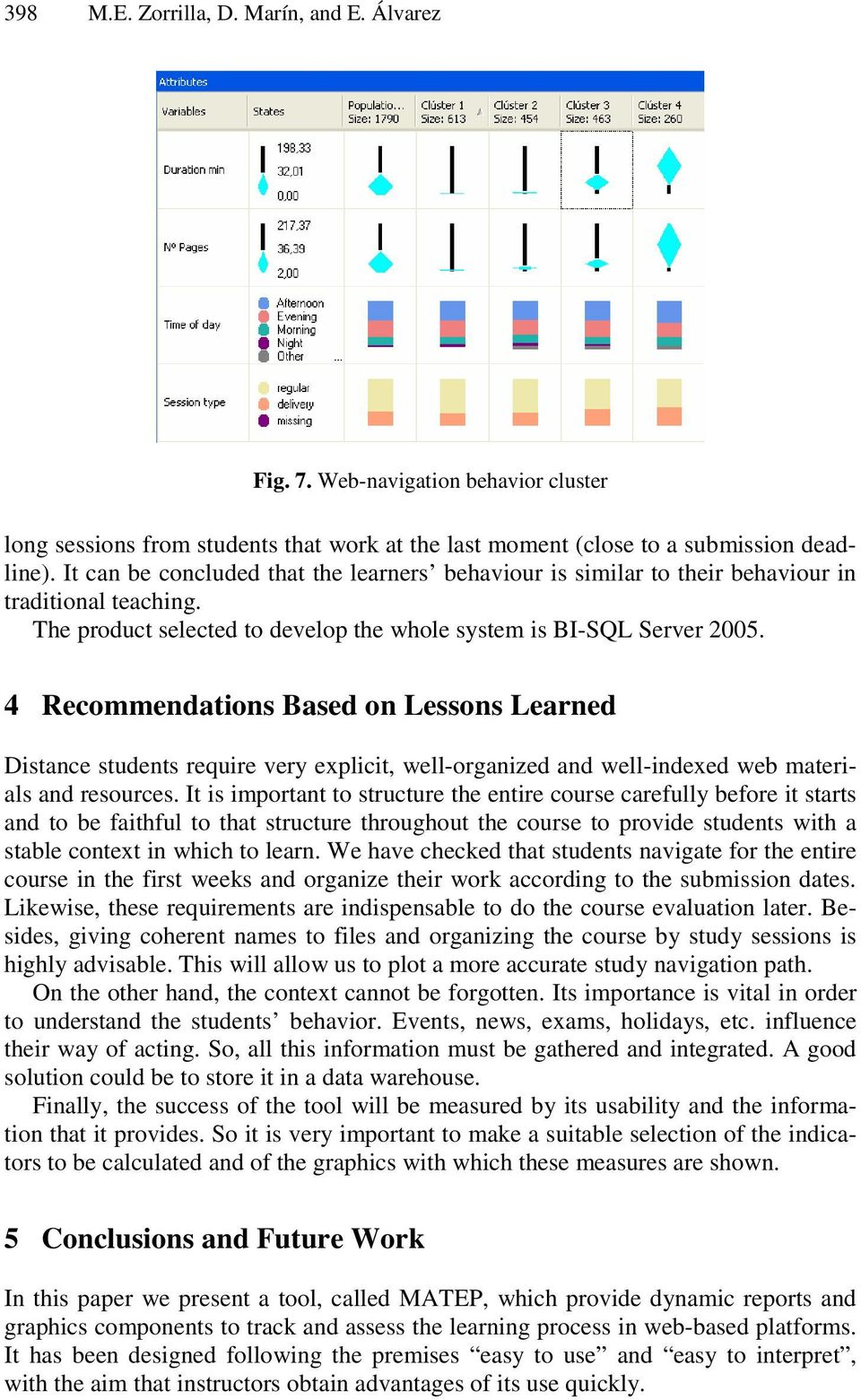 4 Recommendations Based on Lessons Learned Distance students require very explicit, well-organized and well-indexed web materials and resources.