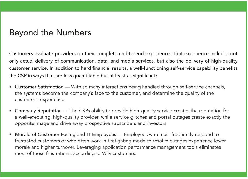 In addition to hard financial results, a well-functioning self-service capability benefits the CSP in ways that are less quantifiable but at least as significant: Customer Satisfaction With so many
