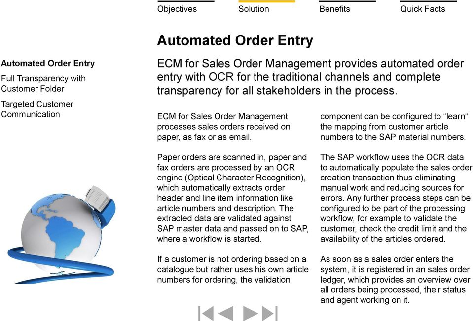 Paper orders are scanned in, paper and fax orders are processed by an OCR engine (Optical Character Recognition), which automatically extracts order header and line item information like article