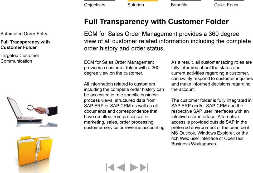 All information related to customers including the complete order history can be accessed in role specific business process views, structured data from SAP ERP or SAP CRM as well as all documents and