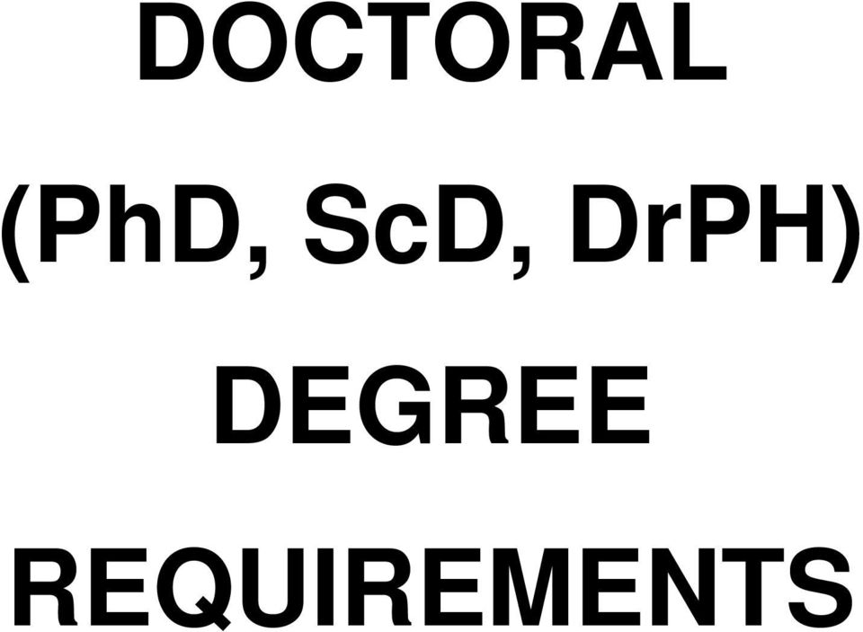 DOCTORAL (PhD, ScD, DrPH) DEGREE REQUIREMENTS - PDF