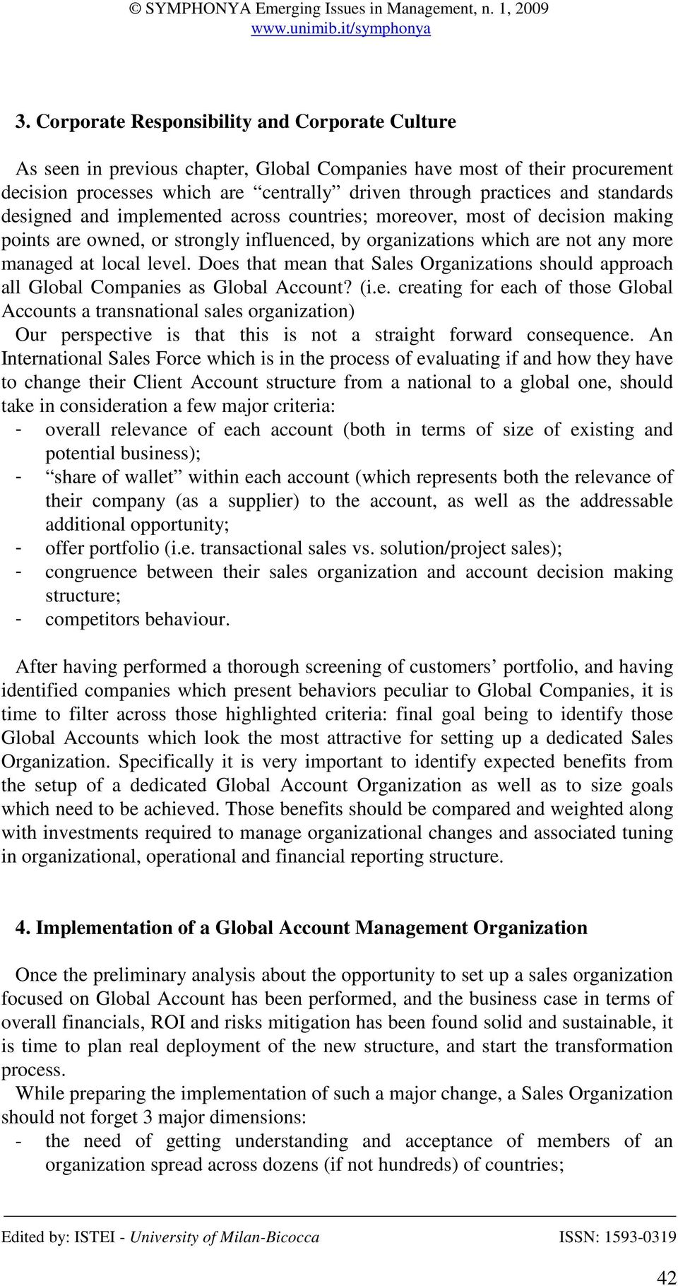 Does that mean that Sales Organizations should approach all Global Companies as Global Account? (i.e. creating for each of those Global Accounts a transnational sales organization) Our perspective is that this is not a straight forward consequence.