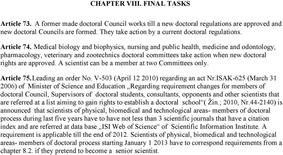 Medical biology and biophysics, nursing and public health, medicine and odontology, pharmacology, veterinary and zootechnics doctoral committees take action when new doctoral rights are approved.