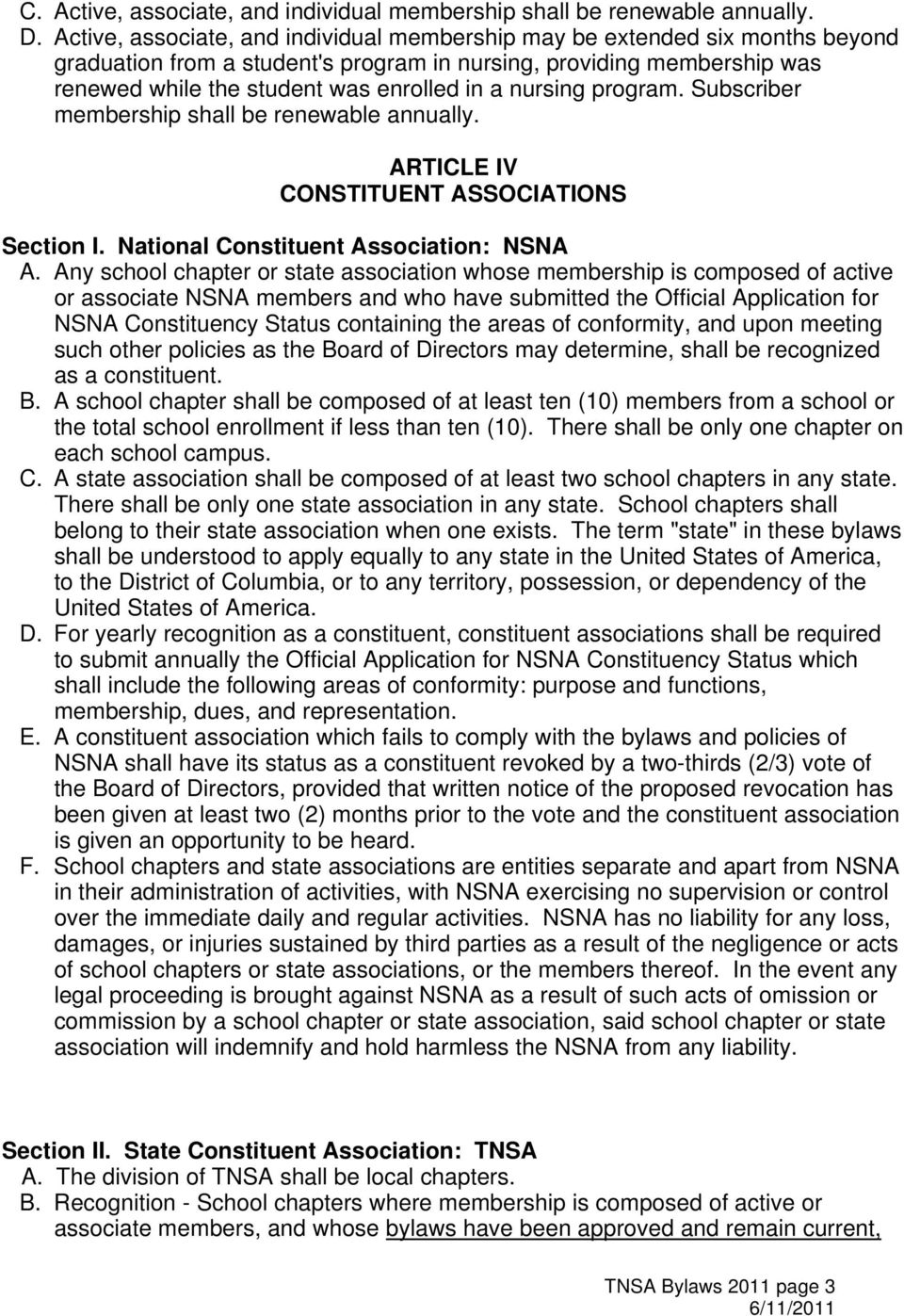 nursing program. Subscriber membership shall be renewable annually. ARTICLE IV CONSTITUENT ASSOCIATIONS Section I. National Constituent Association: NSNA A.