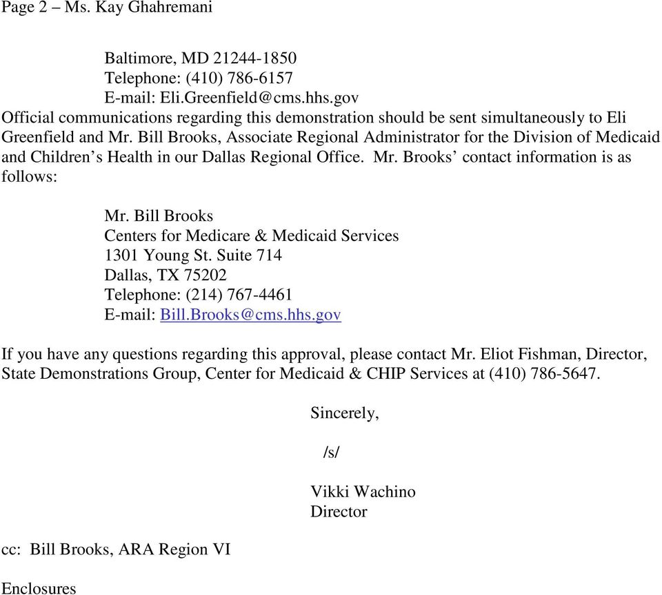 Bill Brooks, Associate Regional Administrator for the Division of Medicaid and Children s Health in our Dallas Regional Office. Mr. Brooks contact information is as follows: Mr.