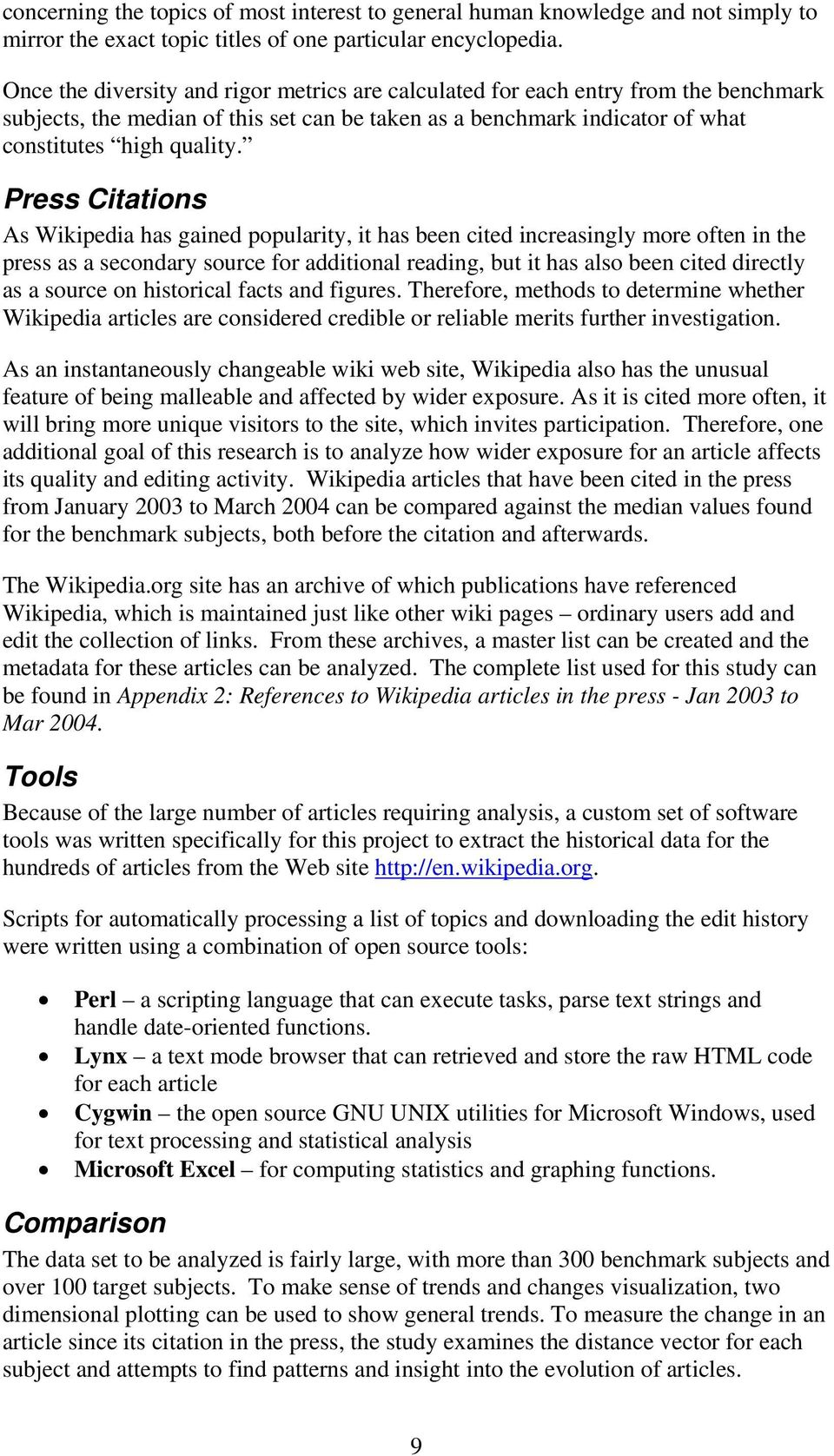 Press Citations As Wikipedia has gained popularity, it has been cited increasingly more often in the press as a secondary source for additional reading, but it has also been cited directly as a
