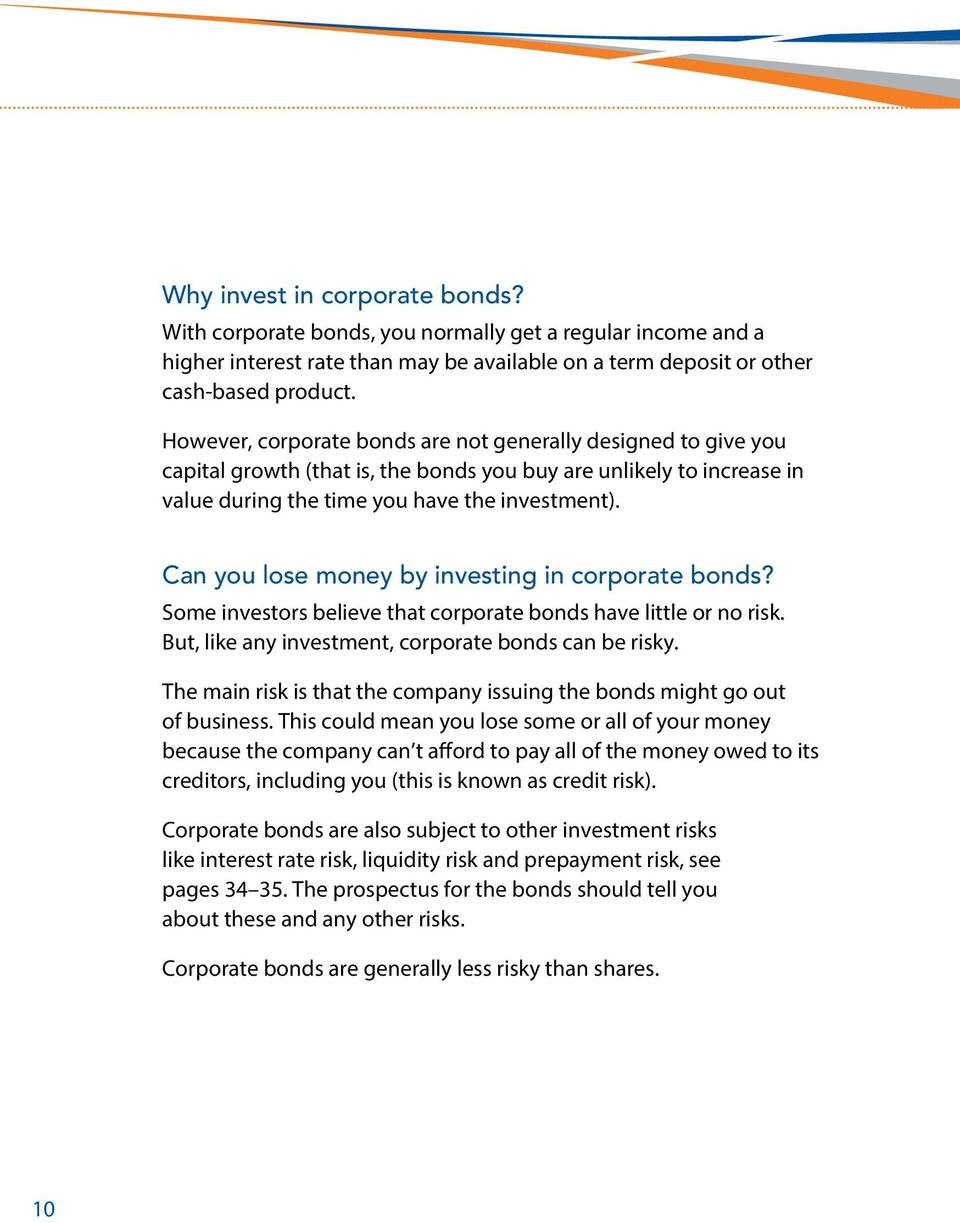 Can you lose oney by investing in corporate bonds? Soe investors believe that corporate bonds have little or no risk. But, like any investent, corporate bonds can be risky.