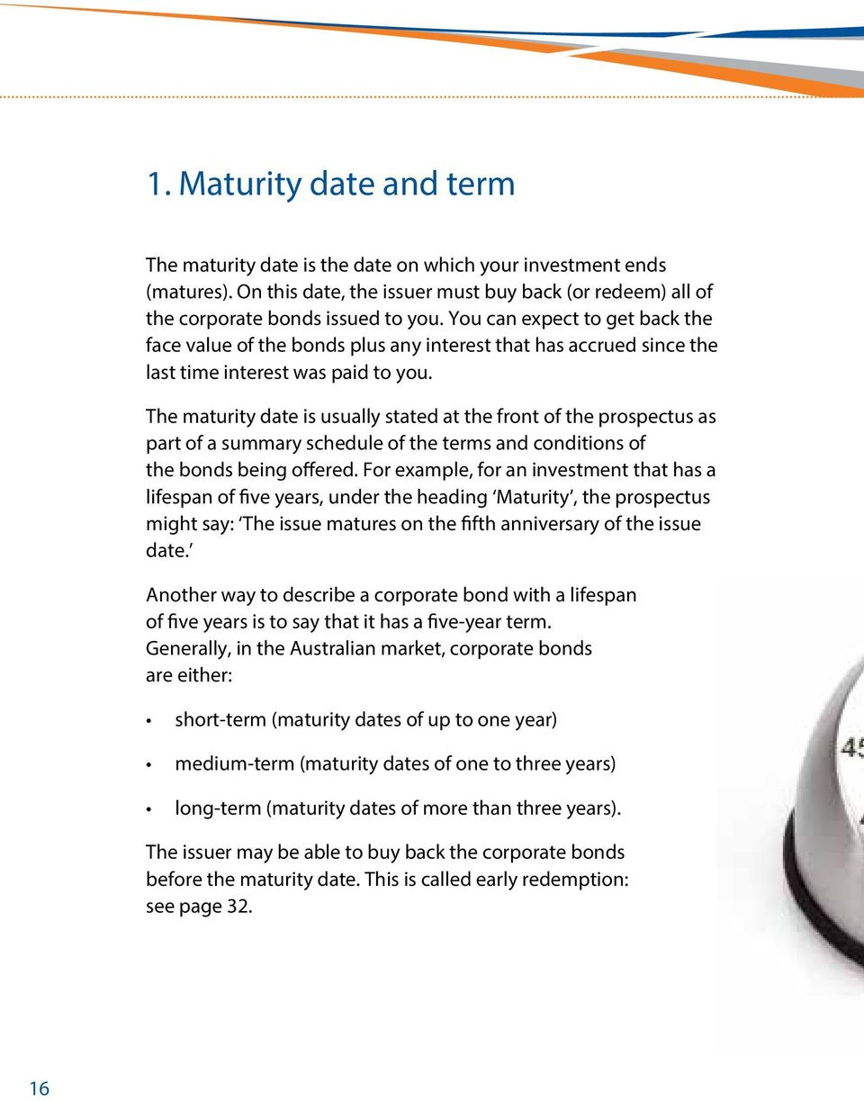 The aturity date is usually stated at the front of the prospectus as part of a suary schedule of the ters and conditions of the bonds being offered.