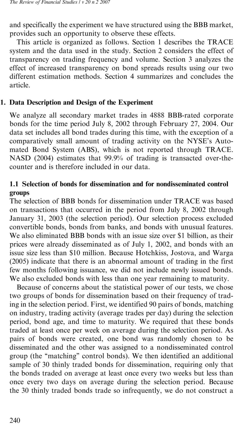 Section 3 analyzes the effect of increased transparency on bond spreads results using our two different estimation methods. Section 4 summarizes and concludes the article. 1.