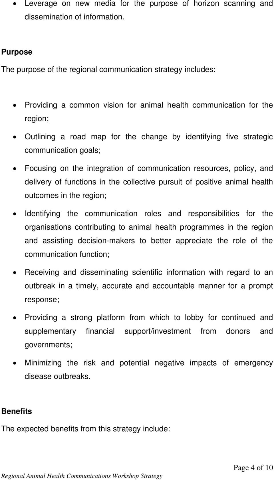 strategic communication goals; Focusing on the integration of communication resources, policy, and delivery of functions in the collective pursuit of positive animal health outcomes in the region;