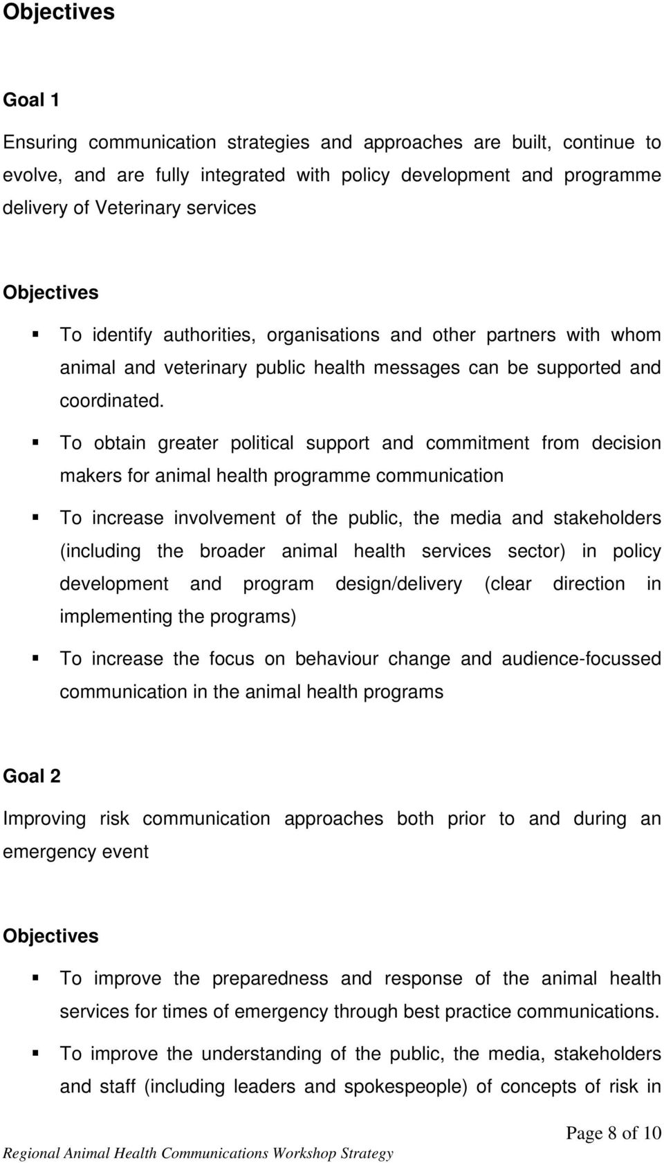 To obtain greater political support and commitment from decision makers for animal health programme communication To increase involvement of the public, the media and stakeholders (including the