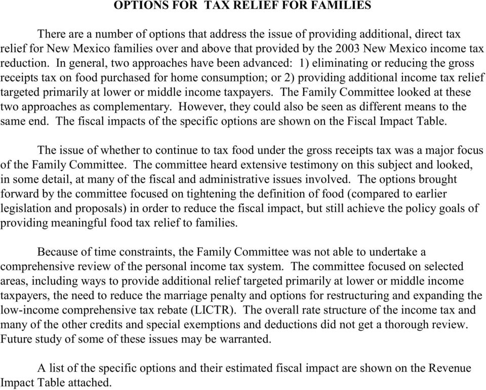 In general, two approaches have been advanced: 1) eliminating or reducing the gross receipts tax on food purchased for home consumption; or 2) providing additional income tax relief targeted