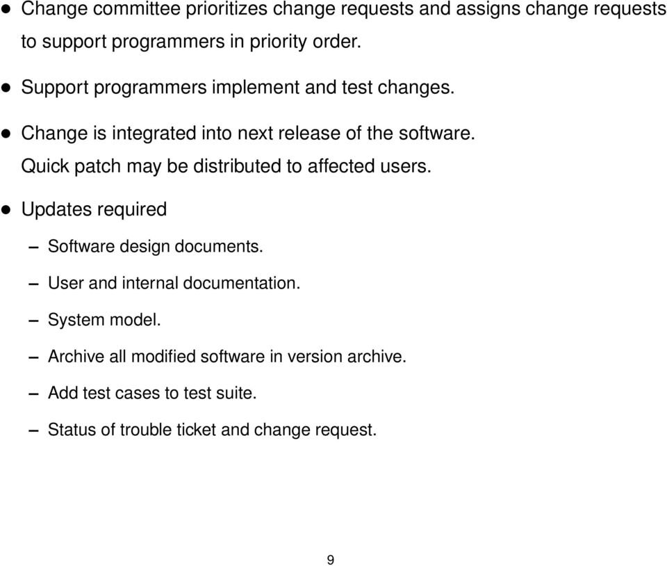 Quick patch may be distributed to affected users. Updates required Software design documents.