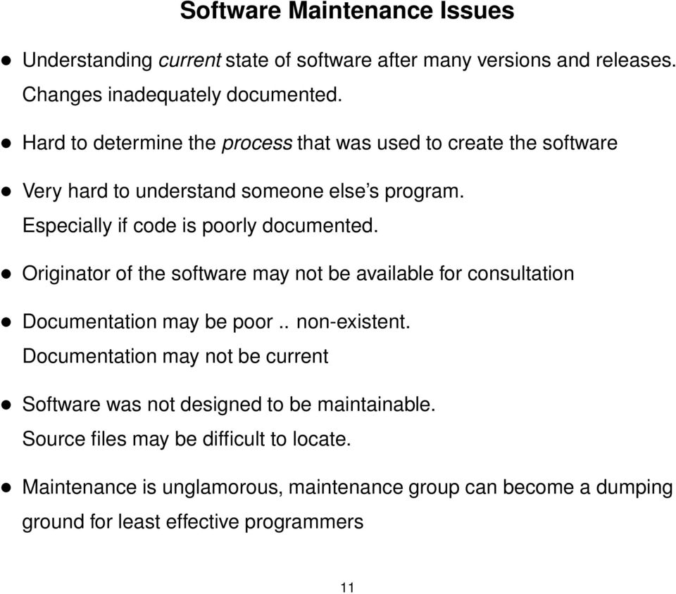 Originator of the software may not be available for consultation Documentation may be poor.. non-existent.