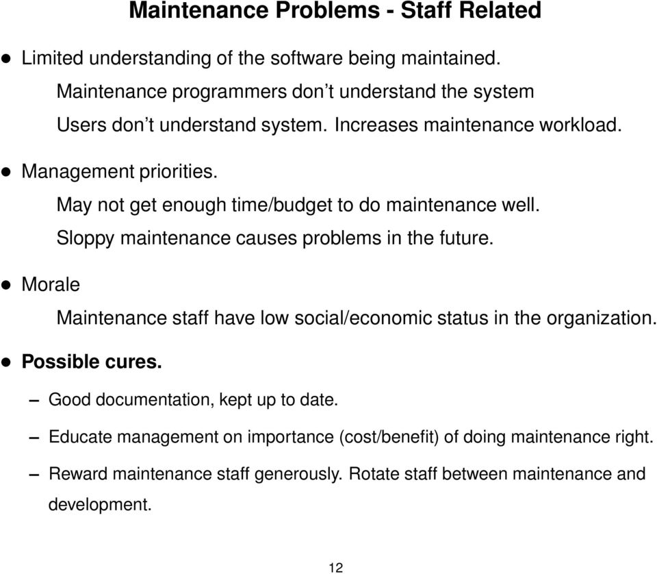 May not get enough time/budget to do maintenance well. Sloppy maintenance causes problems in the future.