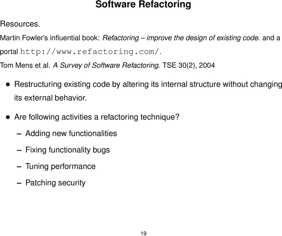 TSE 30(2), 2004 Restructuring existing code by altering its internal structure without changing its external