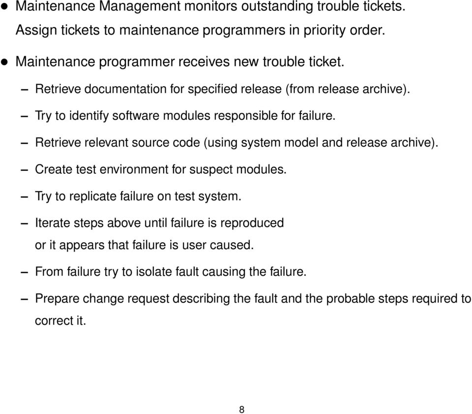 Retrieve relevant source code (using system model and release archive). Create test environment for suspect modules. Try to replicate failure on test system.
