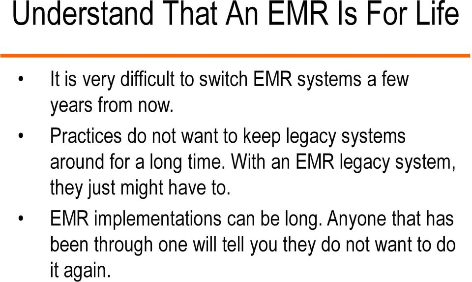 With an EMR legacy system, they just might have to. EMR implementations can be long.