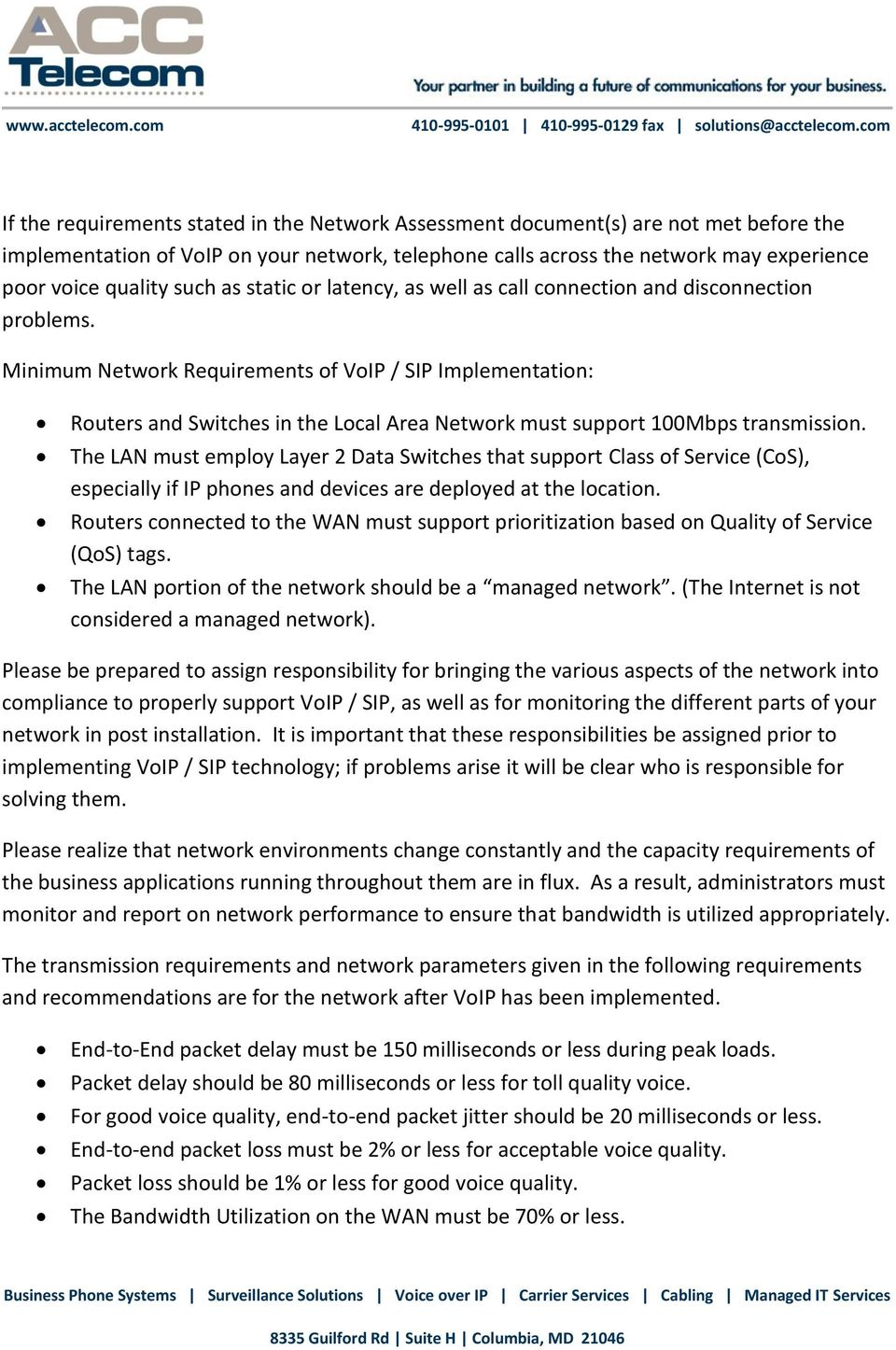 Minimum Network Requirements of VoIP / SIP Implementation: Routers and Switches in the Local Area Network must support 100Mbps transmission.