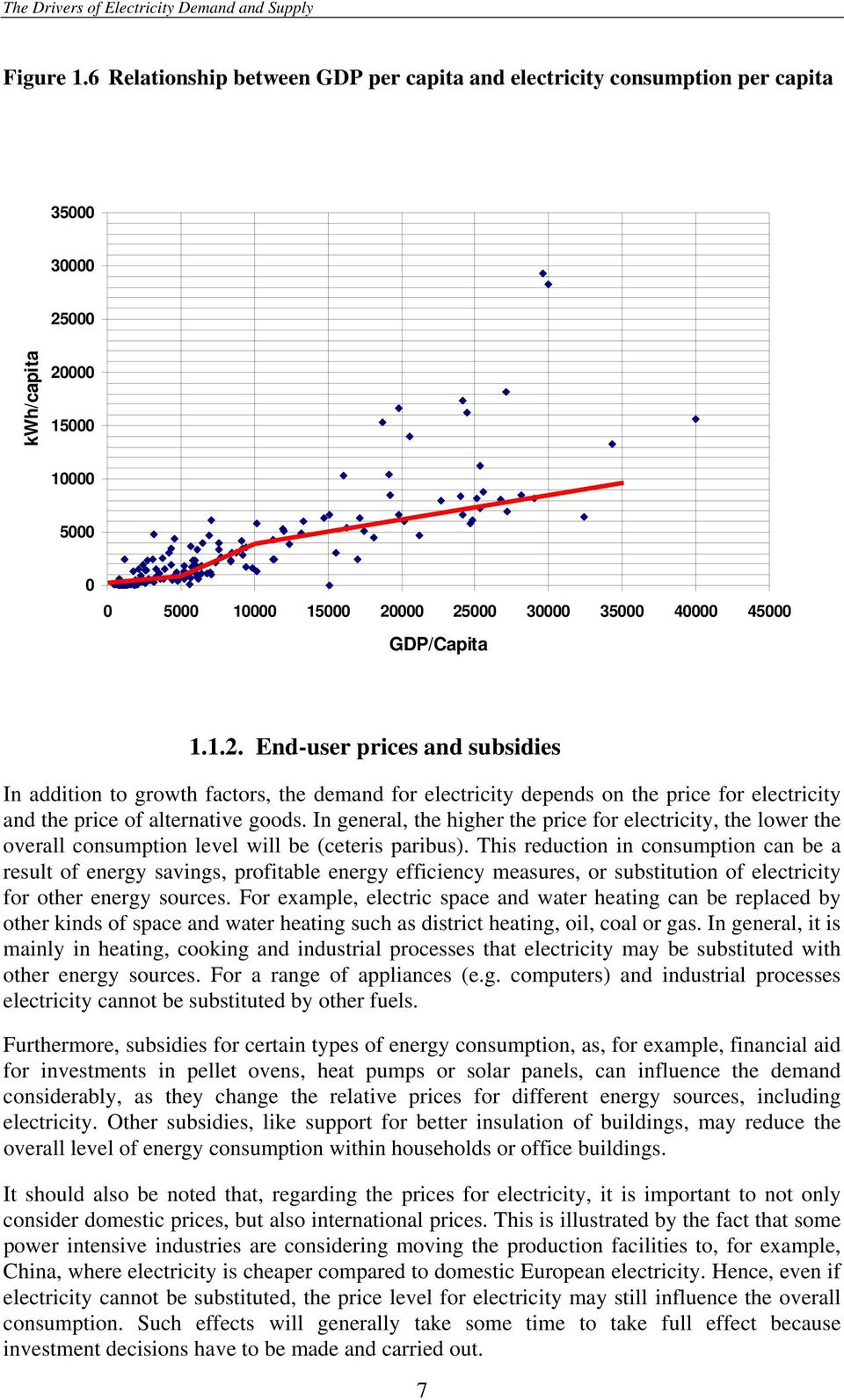 1.2. End-user prices and subsidies In addition to growth factors, the demand for electricity depends on the price for electricity and the price of alternative goods.
