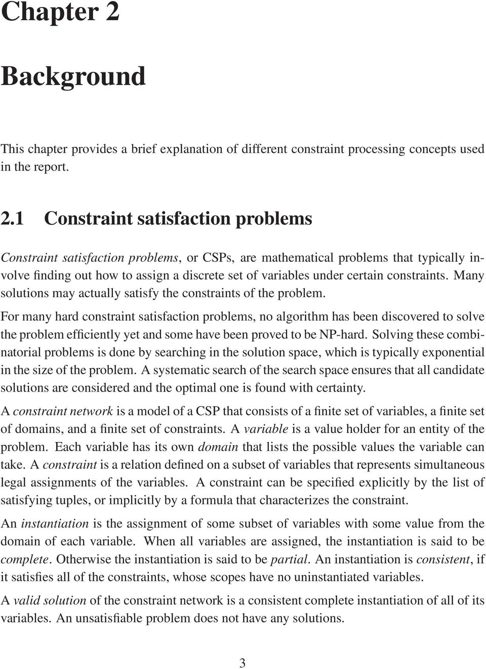 1 Constraint satisfaction problems Constraint satisfaction problems, or CSPs, are mathematical problems that typically involve finding out how to assign a discrete set of variables under certain