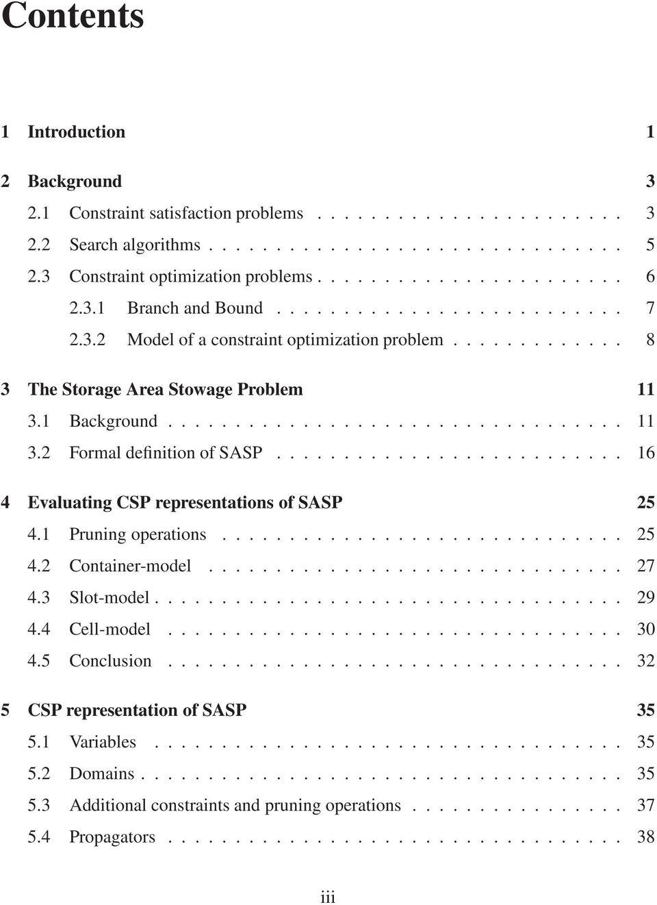 ......................... 16 4 Evaluating CSP representations of SASP 25 4.1 Pruning operations.............................. 25 4.2 Container-model............................... 27 4.3 Slot-model.