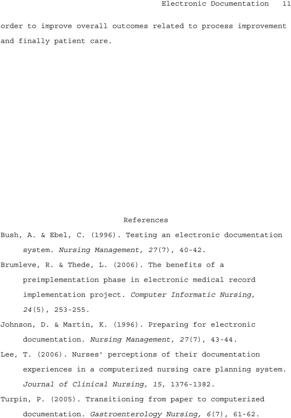 The benefits of a preimplementation phase in electronic medical record implementation project. Computer Informatic Nursing, 24(5), 253-255. Johnson, D. & Martin, K. (1996).