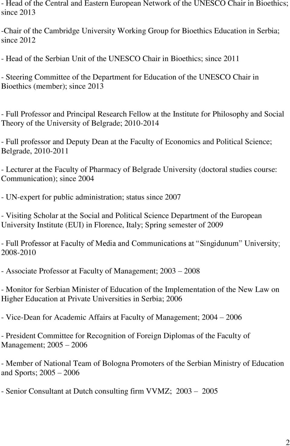 Principal Research Fellow at the Institute for Philosophy and Social Theory of the University of Belgrade; 2010-2014 - Full professor and Deputy Dean at the Faculty of Economics and Political