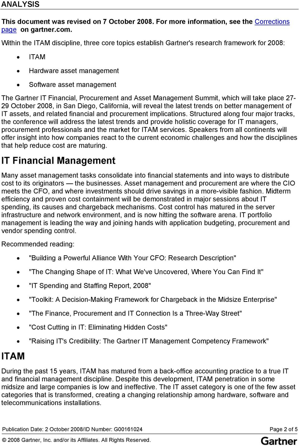 Management Summit, which will take place 27-29 October 2008, in San Diego, California, will reveal the latest trends on better management of IT assets, and related financial and procurement