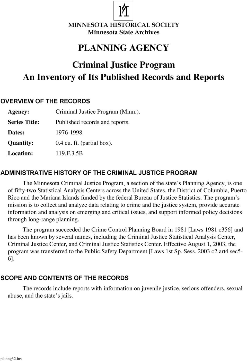 : ADMINISTRATIVE HISTORY OF THE CRIMINAL JUSTICE PROGRAM The Minnesota Criminal Justice Program, a section of the state s Planning Agency, is one of fifty-two Statistical Analysis Centers across the