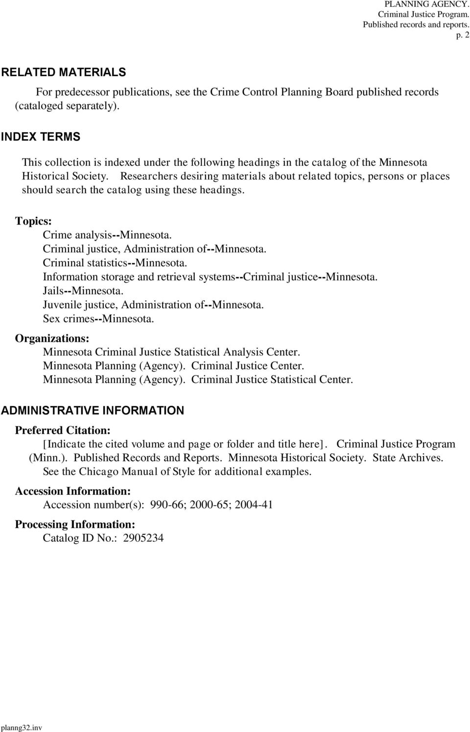 Researchers desiring materials about related topics, persons or places should search the catalog using these headings. Topics: Crime analysis--minnesota.