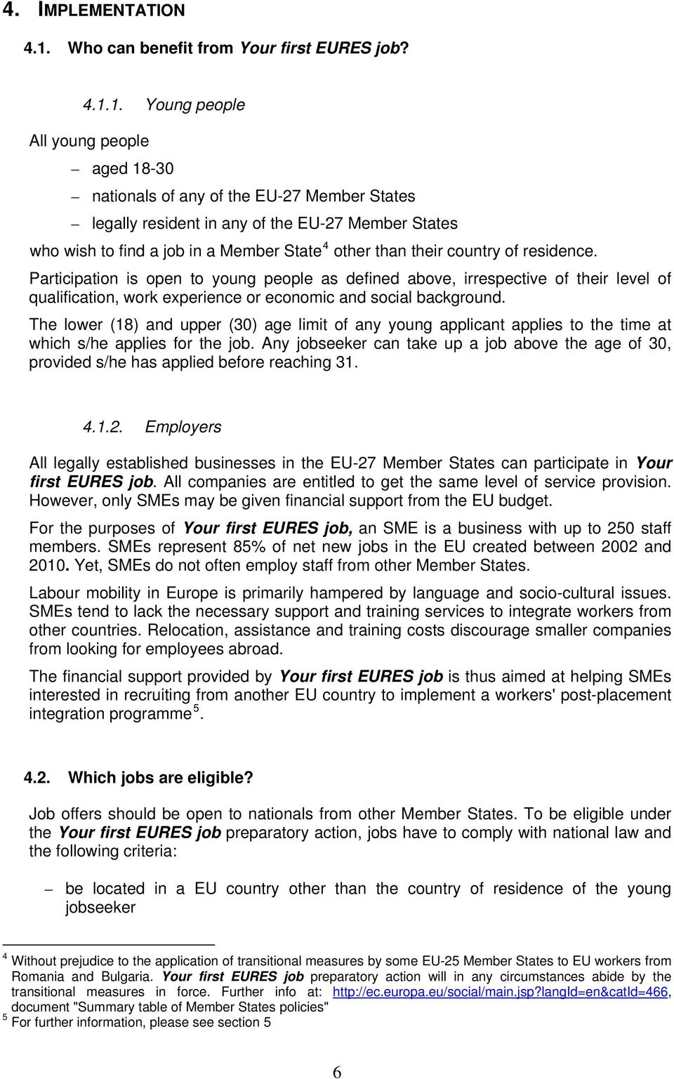 1. Young people All young people aged 18-30 nationals of any of the EU-27 Member States legally resident in any of the EU-27 Member States who wish to find a job in a Member State 4 other than their
