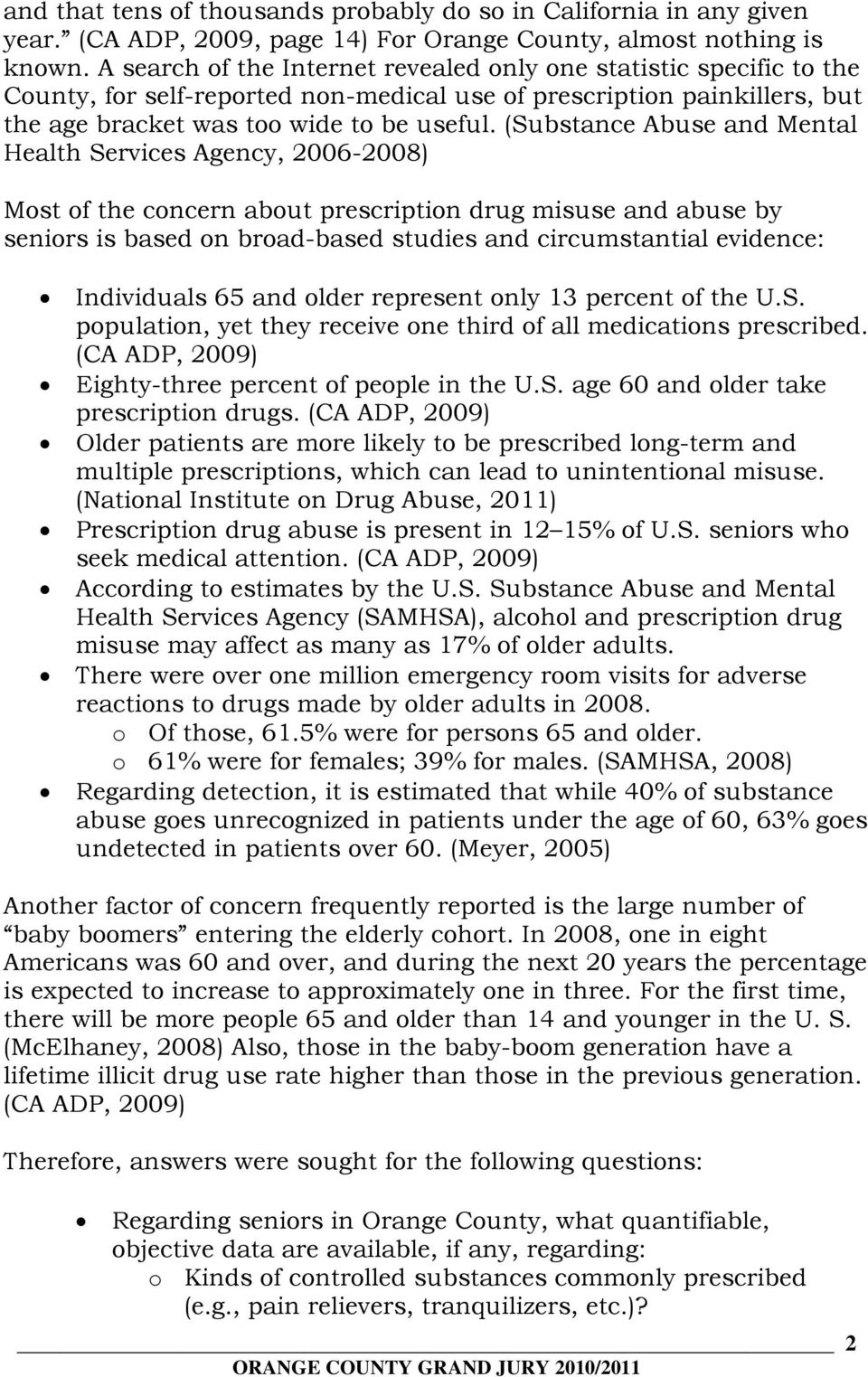 (Substance Abuse and Mental Health Services Agency, 2006-2008) Most of the concern about prescription drug misuse and abuse by seniors is based on broad-based studies and circumstantial evidence:
