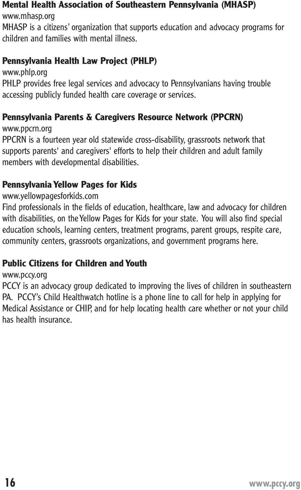 org PHLP provides free legal services and advocacy to Pennsylvanians having trouble accessing publicly funded health care coverage or services.