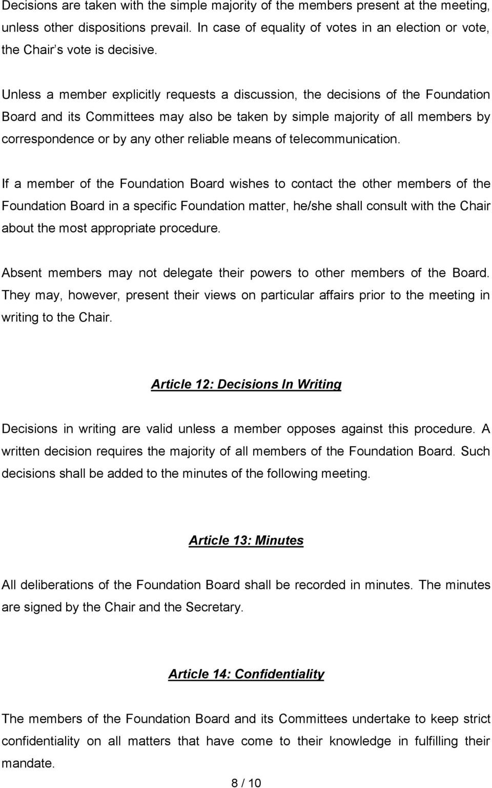 Unless a member explicitly requests a discussion, the decisions of the Foundation Board and its Committees may also be taken by simple majority of all members by correspondence or by any other