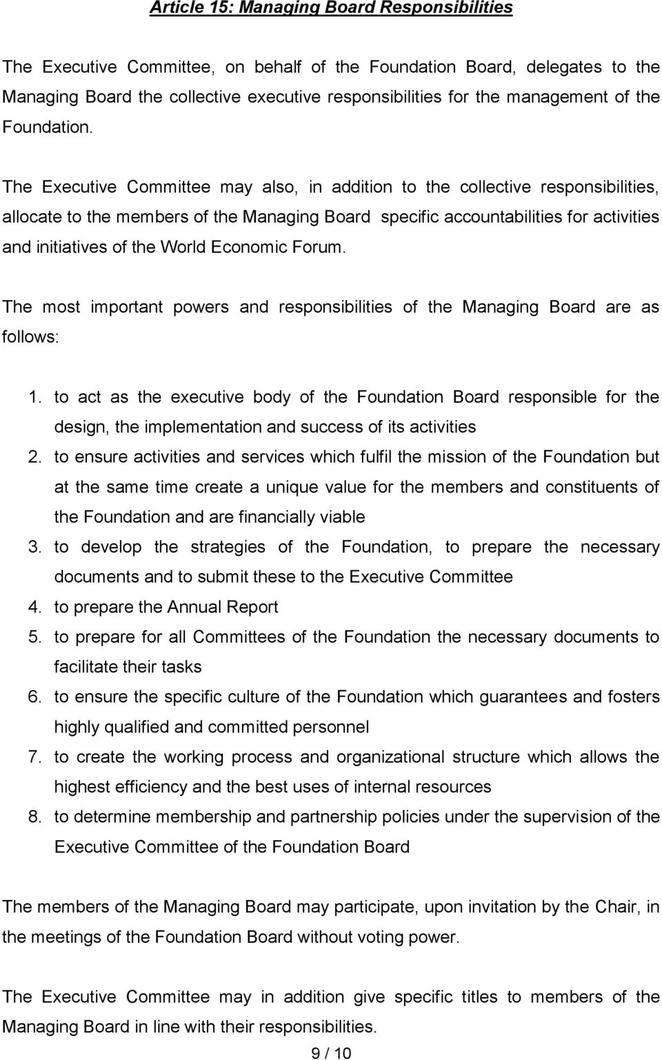 The Executive Committee may also, in addition to the collective responsibilities, allocate to the members of the Managing Board specific accountabilities for activities and initiatives of the World